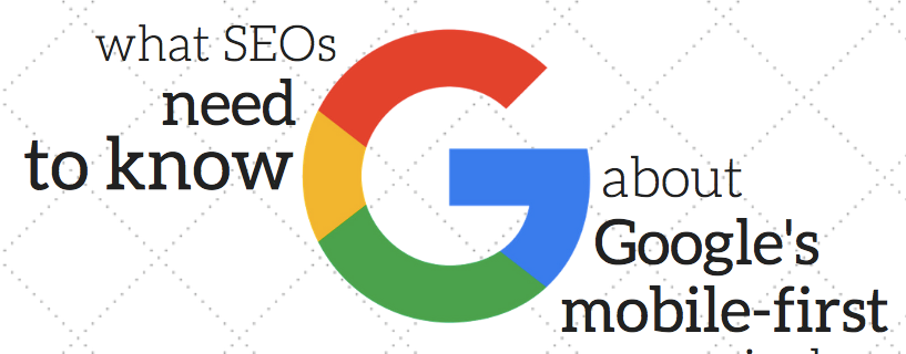 What SEOs Need To Know About Google's Mobile-First Index